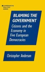 Blaming the Government : Citizens and the Economy in Five European Democracies - Christopher Anderson