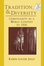 Tradition and Diversity : Christianity in a World Context to 1500 - Karen Louise Jolly