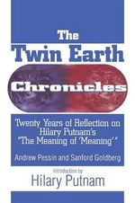 The Twin Earth Chronicles : Twenty Years of Reflection on Hilary Putnam's the