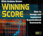 Winning Score : How to Design and Implement Organizational Scorecards - Mark Graham Brown