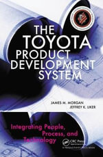 The Toyota Product Development System : Integrating People, Process, and Technology - James Morgan