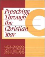 Preaching Through the Christian Year : Year C - Fred B. Craddock
