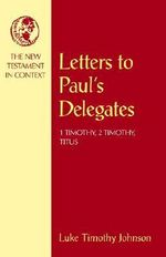 Letters to Paul's Delegates : 1 Timothy, 2 Timothy, Titus - Luke Timothy Johnson