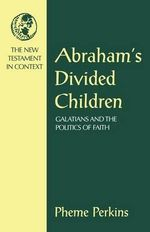 Abraham's Divided Children : Galatians and the Politics of Faith - Pheme Perkins