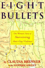 Eight Bullets : One Woman's Story of Surviving Anti-Gay Violence - Claudia Brenner