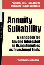 Annuity Suitability : A Handbook for Anyone Interested in Using Annuities as Investment Tools - The Silver Lake Editors The Silver Lake Editors