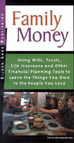Family Money : Using Wills, Trusts, Life Insurance and Other Financial Planning Tools to Leave the Things You Own to People You Love - The Silver Lake