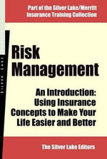 Risk Management: An Introdution : Using Insurance Concepts to Make Your Life Easier and Better - The Silver Lake Editors The Silver Lake Editors