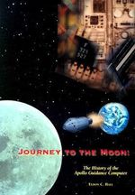 Journey to the Moon : The History of the Apollo Guidance Computer - Eldon C. Hall