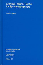 Satellite Thermal Control for Systems Engineers : Progess in Astronautics and Aeronautics - Robert D. Karam