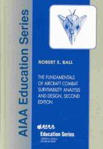 The Fundamentals of Aircraft Combat Survivability Analysis and Design : Analysis and Design - Robert E. Ball
