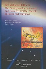 Jet Induced Effects : The Aerodynamics of Jet and Fan Powered V/STOL Aircraft in Hover and Transition - Richard E. Kuhn