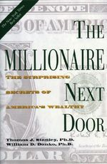 The Millionaire Next Door : The Surprising Secrets of America's Wealthy - Thomas J. Stanley