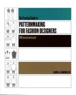 The Practical Guide to Patternmaking for Fashion Designers : Menswear :  Menswear - Lori A Knowles