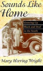 Sounds Like Home : Growing Up Black and Deaf in the South - Mary Herring Wright