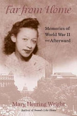 Far from Home - Memories of World War II and Afterward : Memories of World War II and Afterward - Mary Wright