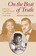 On the Beat of Truth : A Hearing Daughter's Stories of Her Black Deaf Parents - Maxine Childress Brown