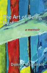 The Art of Being Deaf : A Memoir - Donna McDonald