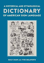 A Historical and Etymological Dictionary of American Sign Language - Emily Shaw