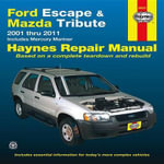 Ford Escape/Mazda Tribute : Based on a Complete Teardown and Rebuild - John H Haynes