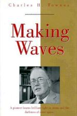 Making Waves : Ingenious Mechanisms for Designers & Inventors - Charles H. Townes
