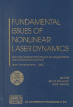 Fundamental Issues of Nonlinear Laser Dynamics : Concepts, Mathematics, Physics, and Applications; International Spring School, Texel. the Netherlands, 16-19 April, 2000 :  Concepts, Mathematics, Physics, and Applications; International Spring School, Texel. the Netherlands, 16-19 April, 2000