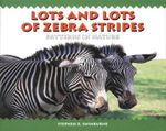 Lots and Lots of Zebra Stripes : Patterns in Nature - Stephen R Swinburne