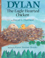 Dylan the Eagle-Hearted Chicken : The Eagle-Hearted Chicken - David L Harrison