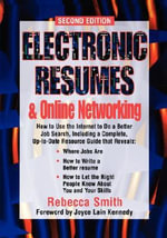 Electronic Resumes and Online Networking : How to Use the Internet to Do a Better Job Search, Including a Complete, Up-to-date Resource Guide - Rebecca Smith