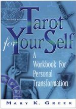 Tarot for Your Self : A Workbook for Personal Transformation - Mary K. Greer
