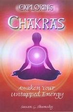 Exploring Chakras : Awaken Your Untapped Energy - Susan G. Shumsky