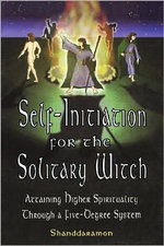 Self-initiation for the Solitary Witch : Attaining Higher Spirituality Through a Five-degree System - Shanddaramon