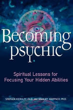 Becoming Psychic : Spiritual Lessons for Focusing Your Hidden Talents - Stephen Kierulff