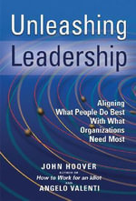 Unleashing Leadership : Aligning What People Do Best with What Organizations Need Most - John Hoover