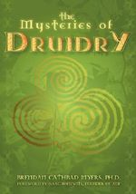 The Mysteries of Druidry : Celtic Mysticism, Theory, and Practice - Brendan Myers