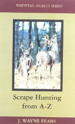Scrape Hunting from A to Z - J.Wayne Fears