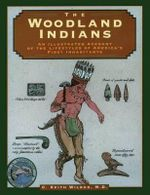 Woodland Indians : An Illustrated Account of the Lifestyle of America's First Inhabitants - C.Keith Wilbur