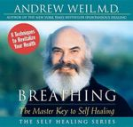 Breathing : The Master Key to Self Healing - Andrew Weil