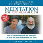 Meditation for Optimum Health : How to Use Mindfulness and Breathing to Heal - Andrew Weil
