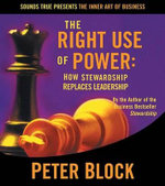 The Right Use of Power : How Stewardship Replaces Leadership - Peter Block