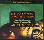Shamanic Navigation - John Perkins