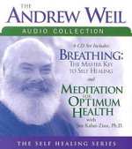 The Andrew Weil Audio Collection : Breathing: The Masterkey to Self Healing/Meditation for Optimum Health - Andrew Weil