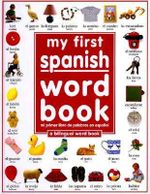My First Spanish Word Book / Mi Primer Libro de Palabras En Espaaol - Angela Wilkes