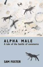 Alpha Male : A Tale of the Battle of Commerce - Sam Foster