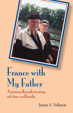France With My Father : A journey Through Memory, Art, Time, and Family - Volkmar Janine S.
