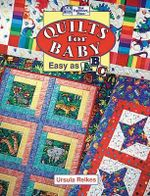 Quilts for Baby : Easy As ABC - Ursula Reikes