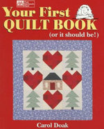 Your First Quilt Book : (Or It Should Be!) - Carol Doak