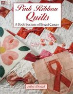 Pink Ribbon Quilts : A Book Because of Breast Cancer - Mimi Dietrich