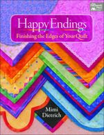 Happy Endings : Finishing the Edges of Your Quilt - Mimi Dietrich