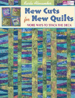 New Cuts for New Quilts : More Ways to Stack the Deck - Karla Alexander